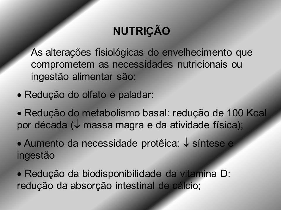 NUTRIÇÃO As alterações fisiológicas do envelhecimento que comprometem as necessidades nutricionais ou ingestão alimentar são: