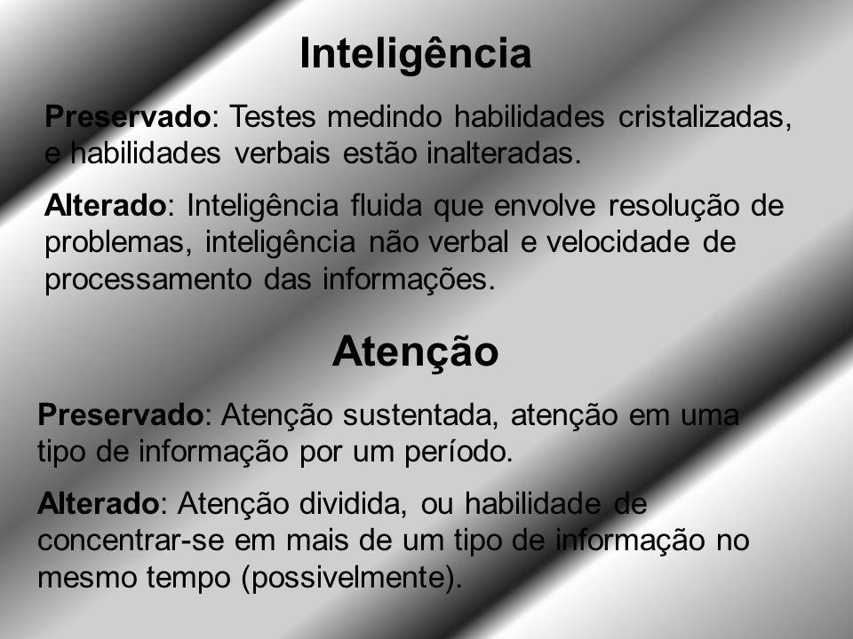 Inteligência Preservado: Testes medindo habilidades cristalizadas, e habilidades verbais estão inalteradas.