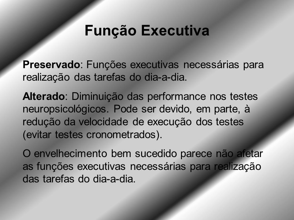 Função Executiva Preservado: Funções executivas necessárias para realização das tarefas do dia-a-dia.