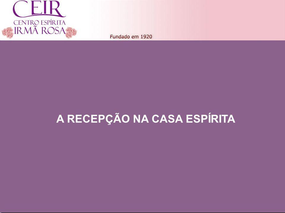 A RECEPÇÃO NA CASA ESPÍRITA