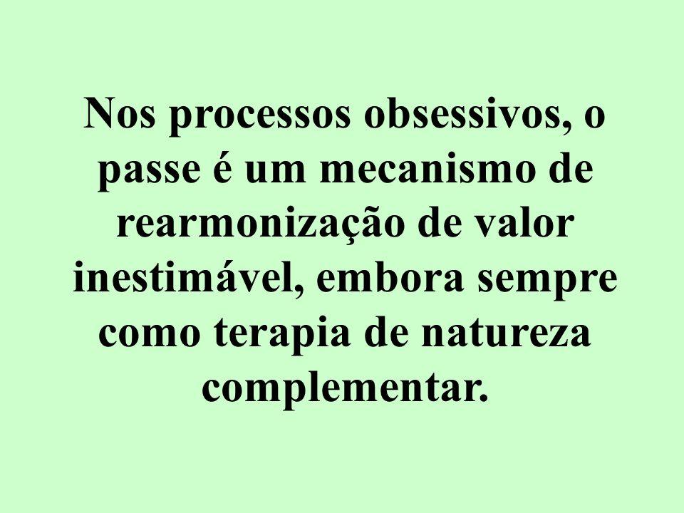 Nos processos obsessivos, o passe é um mecanismo de rearmonização de valor inestimável, embora sempre como terapia de natureza complementar.