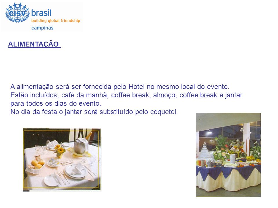 ALIMENTAÇÃO A alimentação será ser fornecida pelo Hotel no mesmo local do evento.