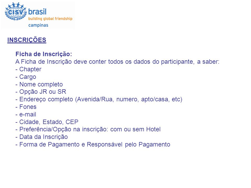 INSCRIÇÕES Ficha de Inscrição: A Ficha de Inscrição deve conter todos os dados do participante, a saber: