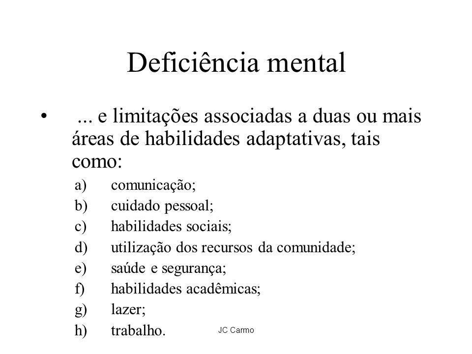 Deficiência mental... e limitações associadas a duas ou mais áreas de habilidades adaptativas, tais como: