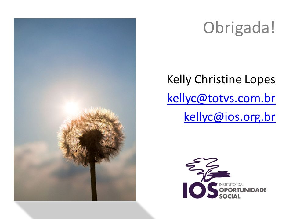 Obrigada! Kelly Christine Lopes kellyc@totvs.com.br kellyc@ios.org.br