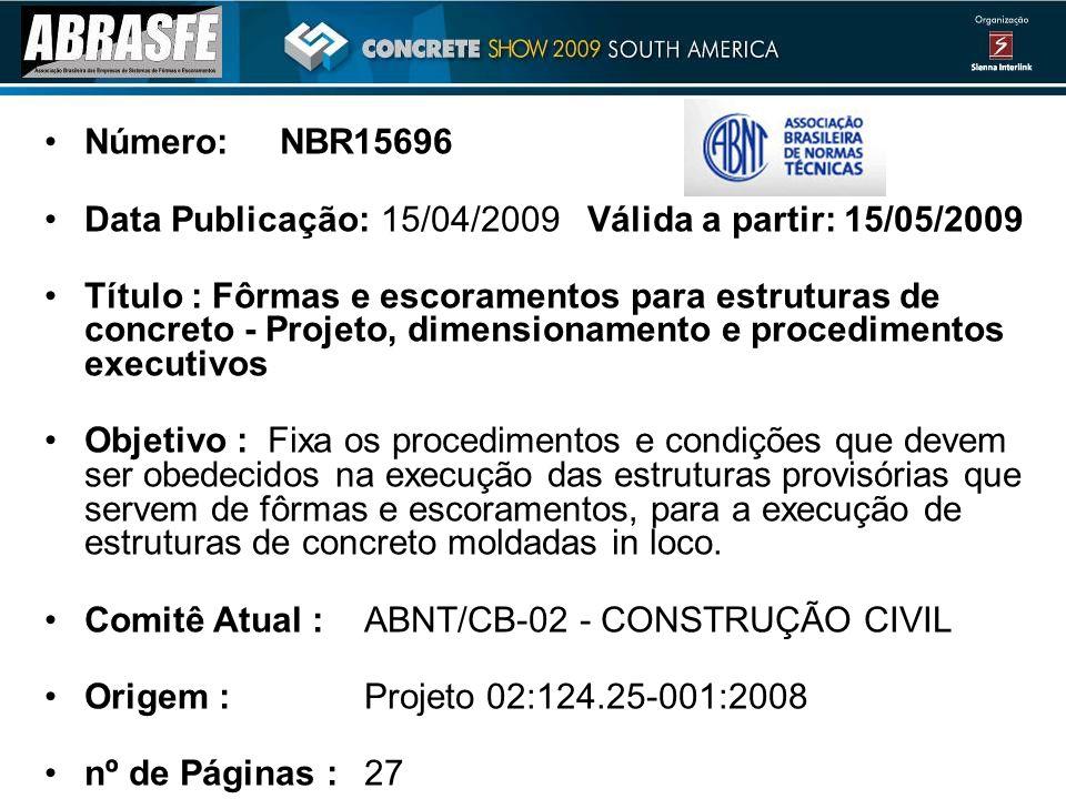 Número: NBR15696 Data Publicação: 15/04/2009 Válida a partir: 15/05/2009.