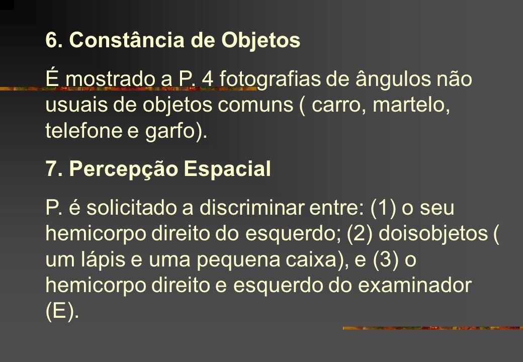 6. Constância de Objetos É mostrado a P. 4 fotografias de ângulos não usuais de objetos comuns ( carro, martelo, telefone e garfo).