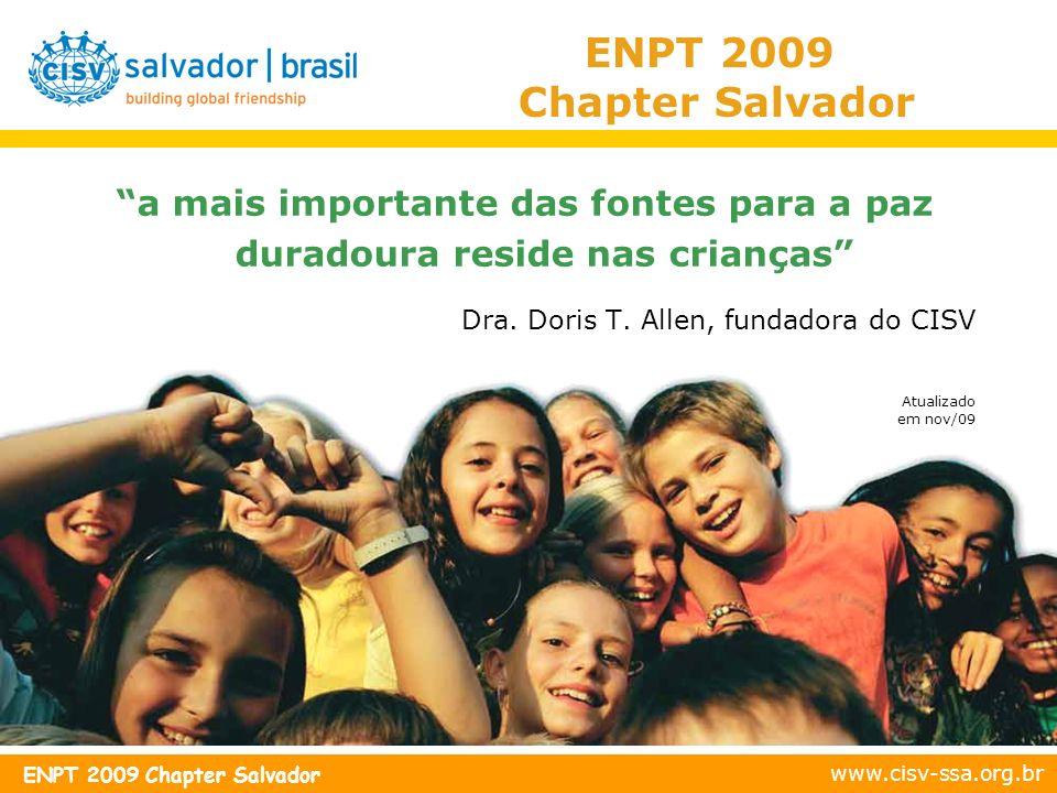 ENPT 2009 Chapter Salvador a mais importante das fontes para a paz duradoura reside nas crianças Dra. Doris T. Allen, fundadora do CISV.