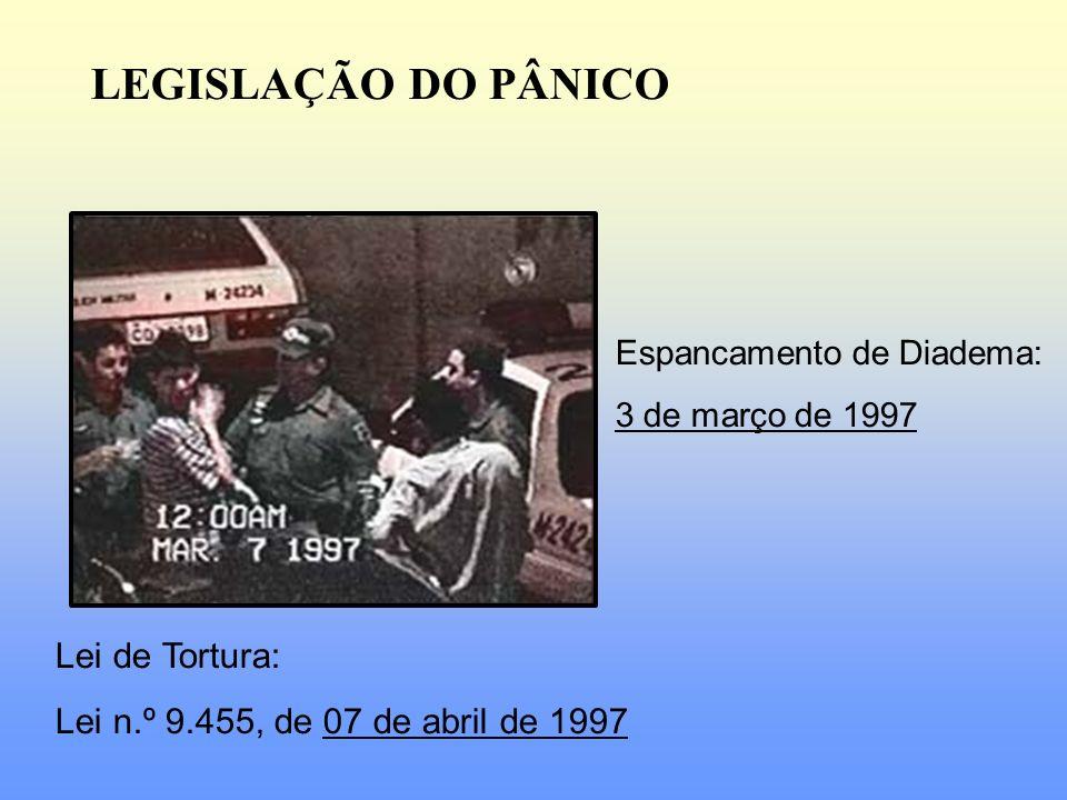 LEGISLAÇÃO DO PÂNICO Lei de Tortura: