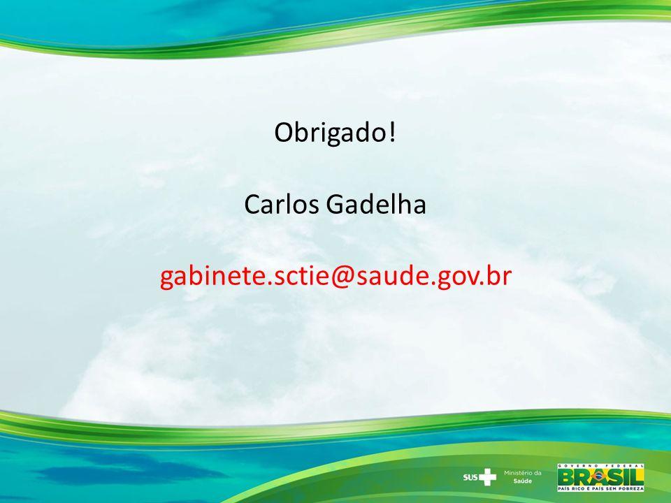 Obrigado! Carlos Gadelha gabinete.sctie@saude.gov.br