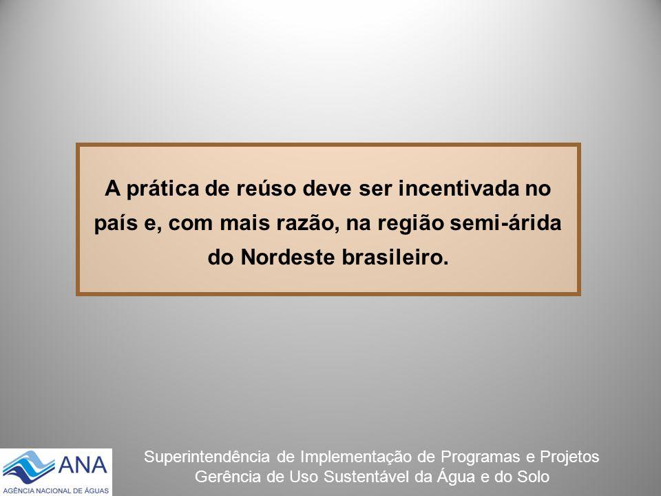 A prática de reúso deve ser incentivada no país e, com mais razão, na região semi-árida do Nordeste brasileiro.