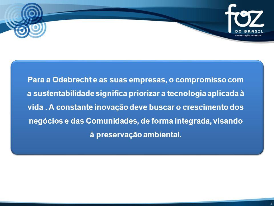 Para a Odebrecht e as suas empresas, o compromisso com a sustentabilidade significa priorizar a tecnologia aplicada à vida .