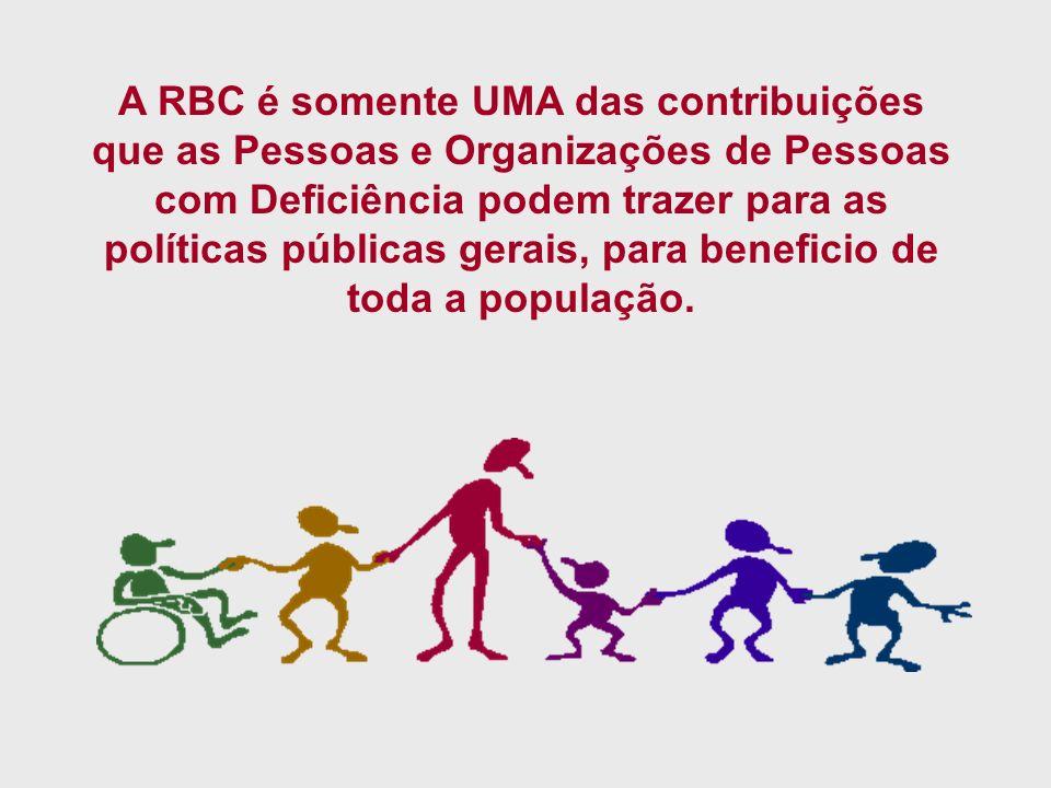 A RBC é somente UMA das contribuições que as Pessoas e Organizações de Pessoas com Deficiência podem trazer para as políticas públicas gerais, para beneficio de toda a população.