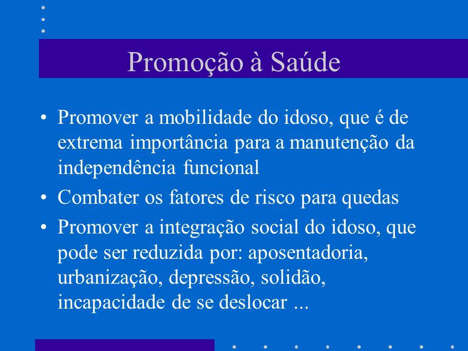 Promoção à Saúde Promover a mobilidade do idoso, que é de extrema importância para a manutenção da independência funcional.