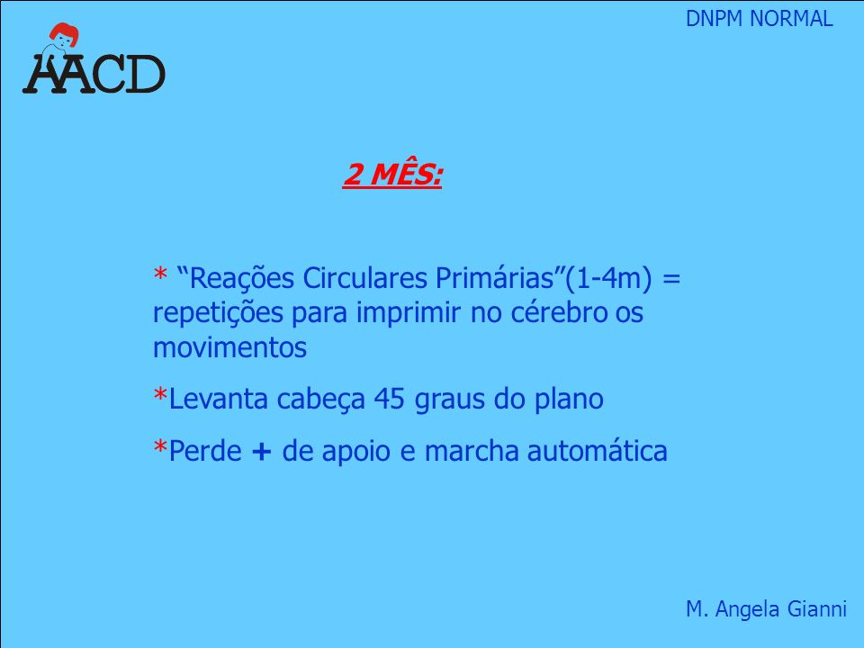 2 MÊS: Reações Circulares Primárias (1-4m) = repetições para imprimir no cérebro os movimentos. Levanta cabeça 45 graus do plano.