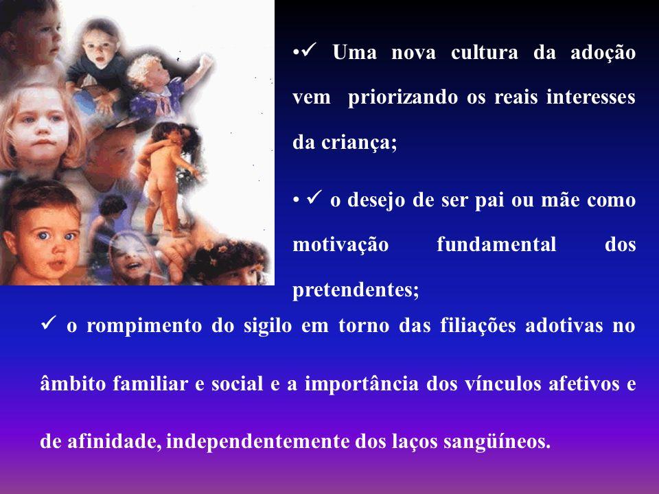 Uma nova cultura da adoção vem priorizando os reais interesses da criança;