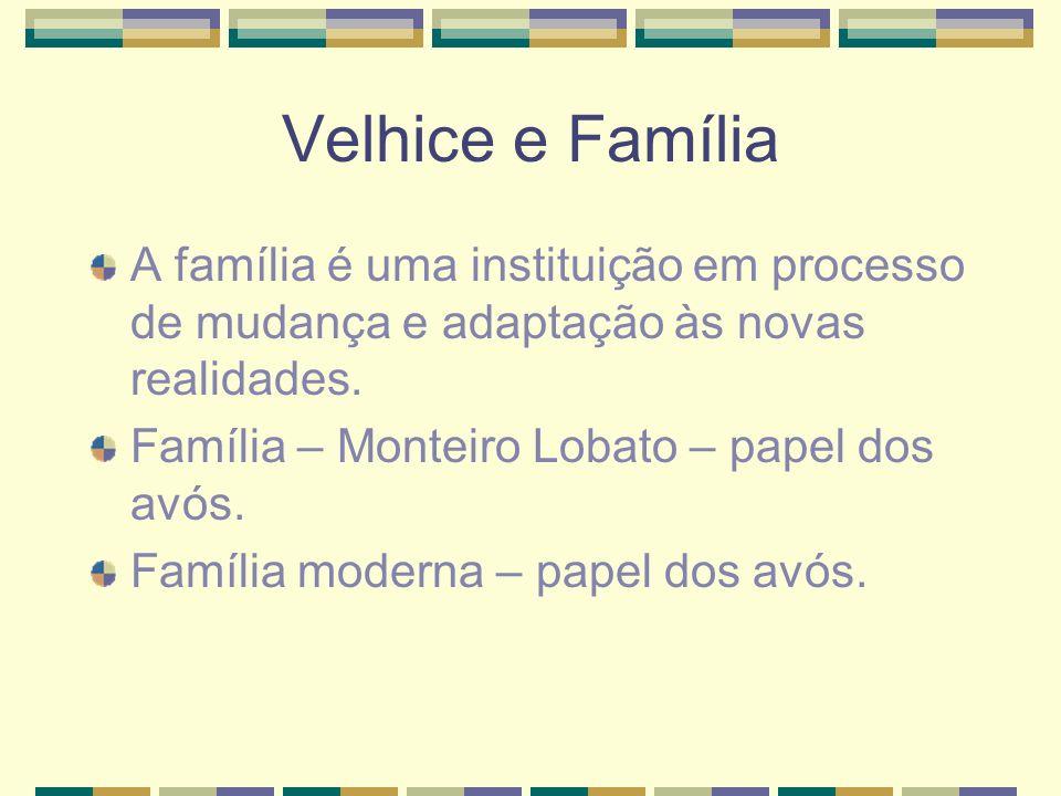 Velhice e FamíliaA família é uma instituição em processo de mudança e adaptação às novas realidades.