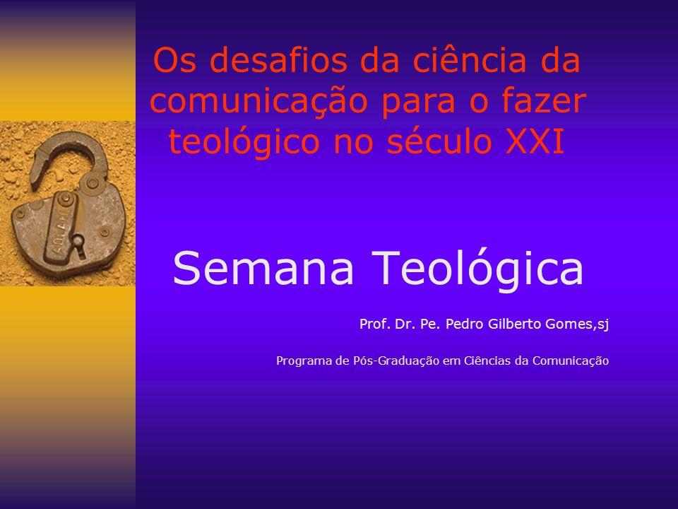 Os desafios da ciência da comunicação para o fazer teológico no século XXI
