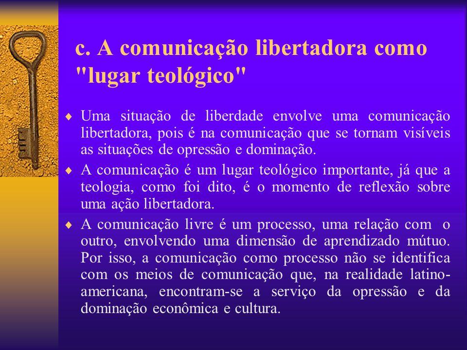 c. A comunicação libertadora como lugar teológico
