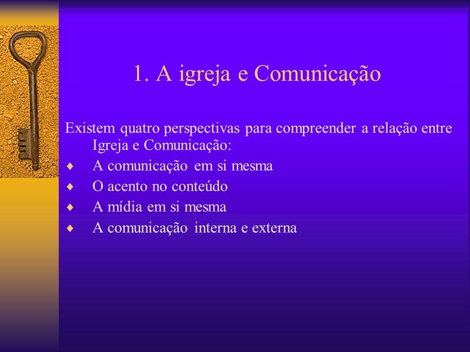 1. A igreja e Comunicação Existem quatro perspectivas para compreender a relação entre Igreja e Comunicação: