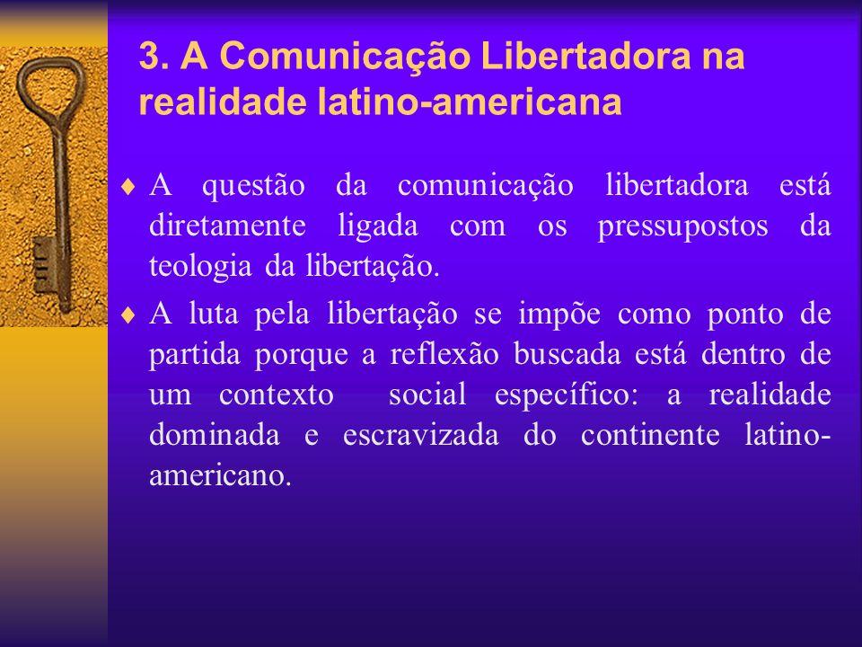 3. A Comunicação Libertadora na realidade latino-americana