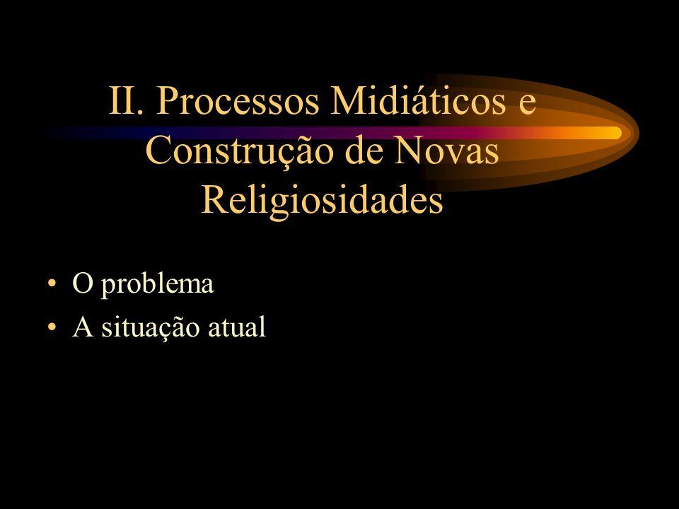 II. Processos Midiáticos e Construção de Novas Religiosidades