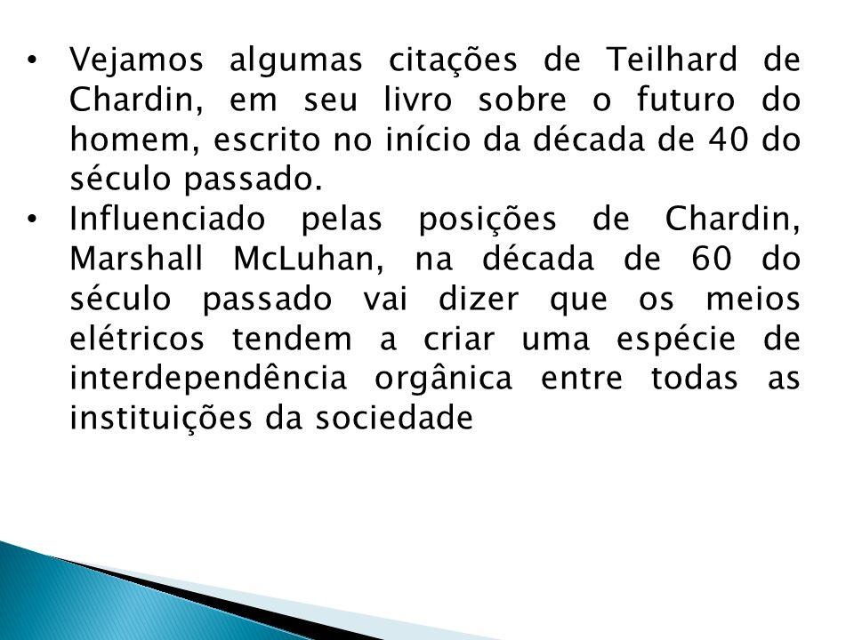 Vejamos algumas citações de Teilhard de Chardin, em seu livro sobre o futuro do homem, escrito no início da década de 40 do século passado.
