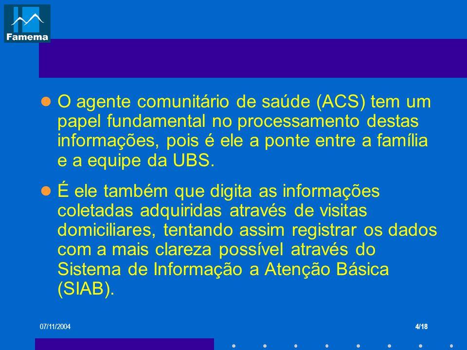 O agente comunitário de saúde (ACS) tem um papel fundamental no processamento destas informações, pois é ele a ponte entre a família e a equipe da UBS.