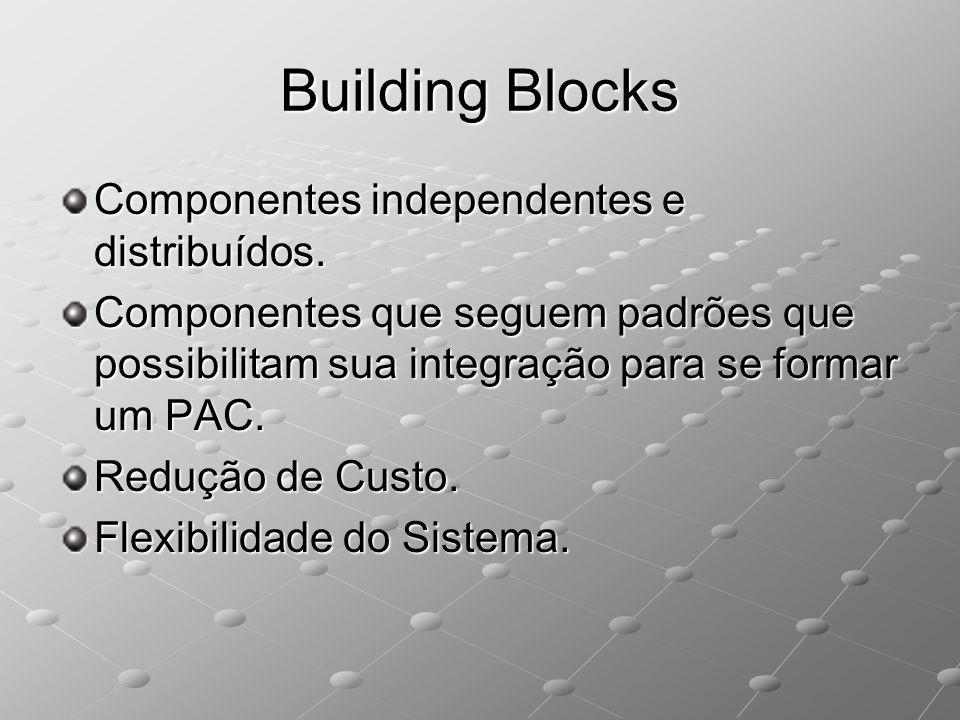 Building Blocks Componentes independentes e distribuídos.