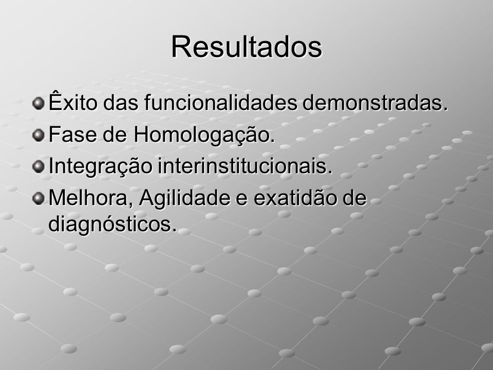 Resultados Êxito das funcionalidades demonstradas.