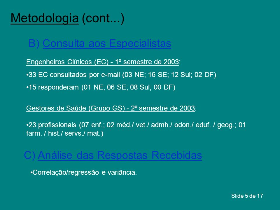 Metodologia (cont...) B) Consulta aos Especialistas