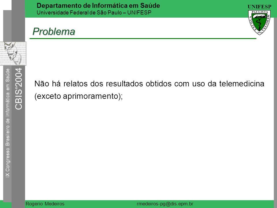Problema Não há relatos dos resultados obtidos com uso da telemedicina (exceto aprimoramento);