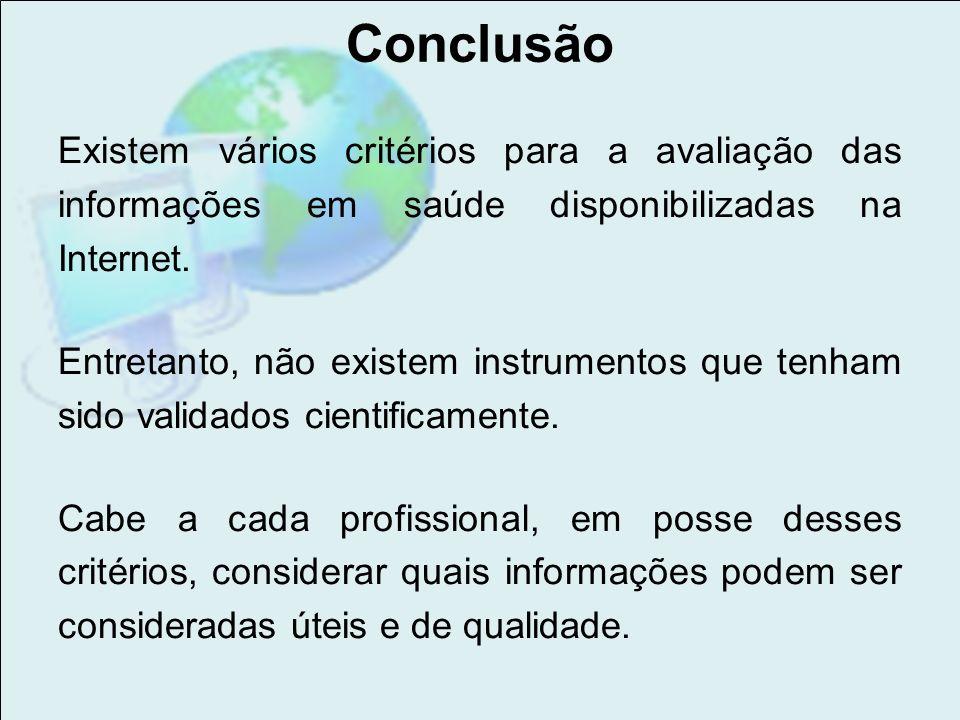Conclusão Existem vários critérios para a avaliação das informações em saúde disponibilizadas na Internet.