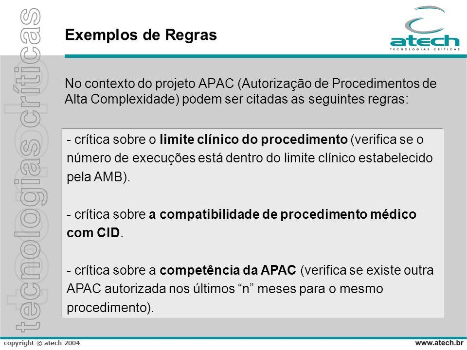 Exemplos de Regras No contexto do projeto APAC (Autorização de Procedimentos de Alta Complexidade) podem ser citadas as seguintes regras: