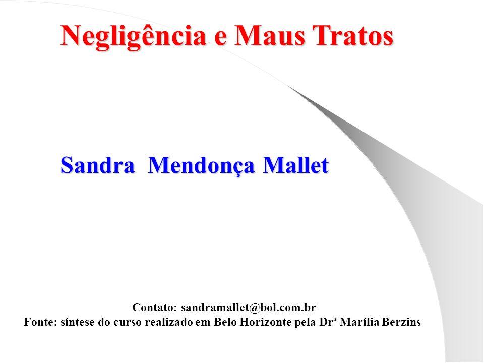 Negligência e Maus Tratos Contato: sandramallet@bol.com.br
