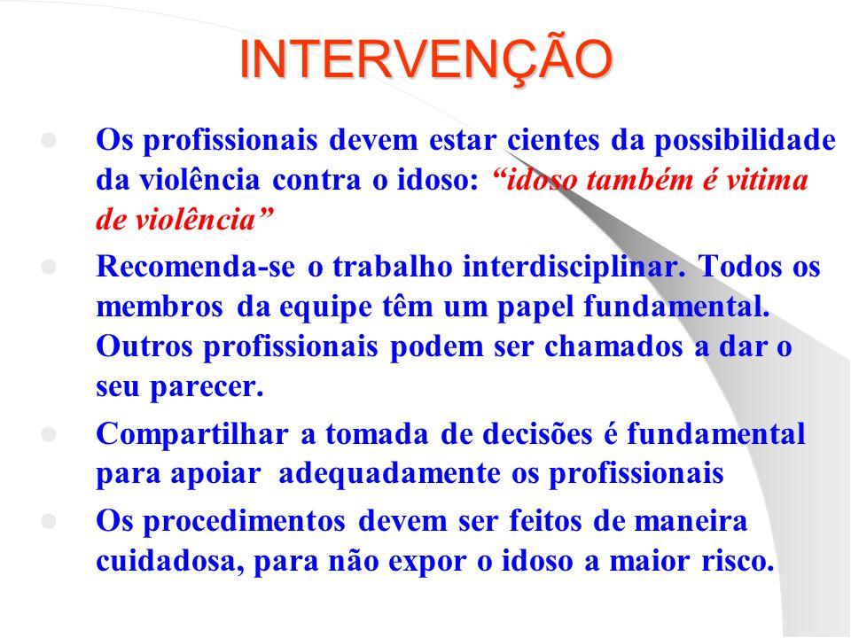 INTERVENÇÃO Os profissionais devem estar cientes da possibilidade da violência contra o idoso: idoso também é vitima de violência