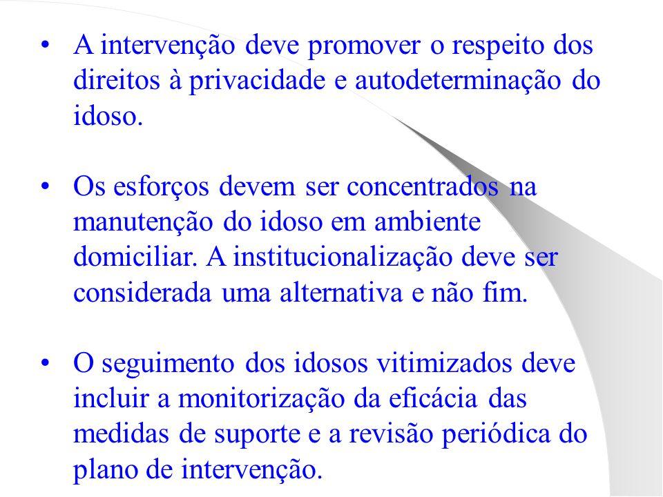 A intervenção deve promover o respeito dos direitos à privacidade e autodeterminação do idoso.