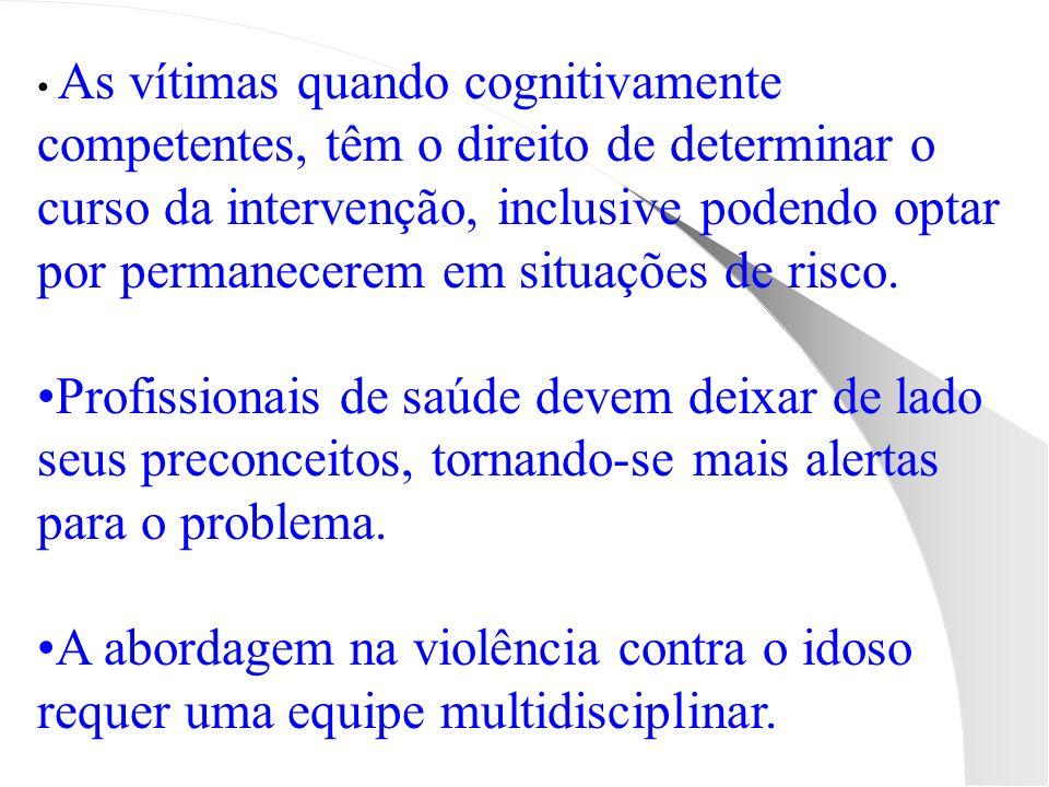 As vítimas quando cognitivamente competentes, têm o direito de determinar o curso da intervenção, inclusive podendo optar por permanecerem em situações de risco.