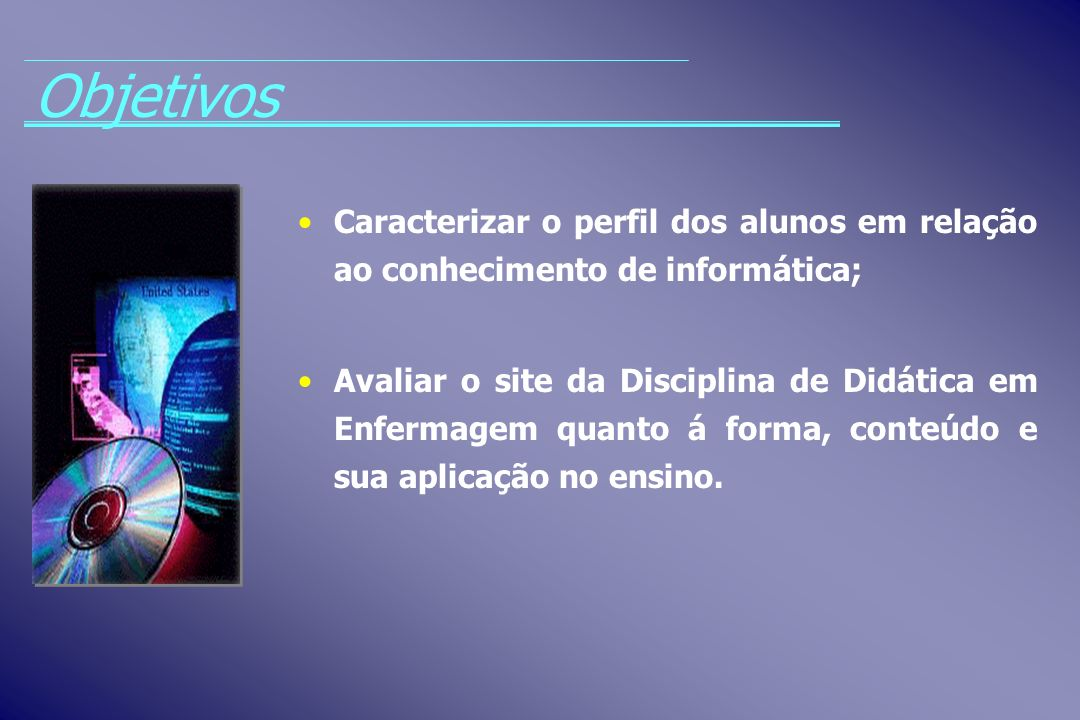 Objetivos Caracterizar o perfil dos alunos em relação ao conhecimento de informática;