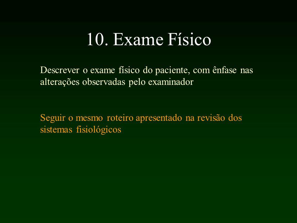 10. Exame Físico Descrever o exame físico do paciente, com ênfase nas alterações observadas pelo examinador.