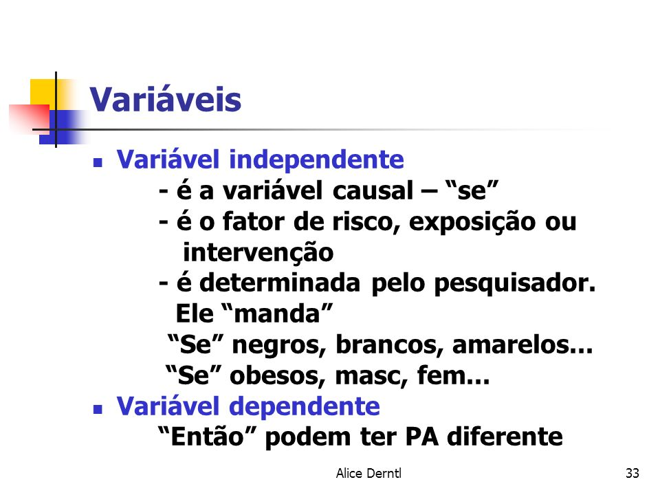 Variáveis Variável independente - é a variável causal – se