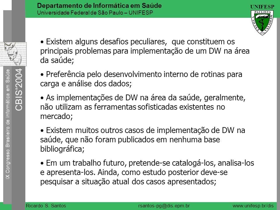 Existem alguns desafios peculiares, que constituem os principais problemas para implementação de um DW na área da saúde;