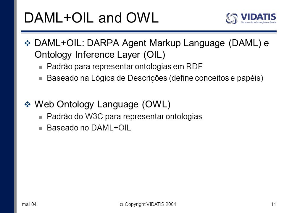 DAML+OIL and OWL DAML+OIL: DARPA Agent Markup Language (DAML) e Ontology Inference Layer (OIL) Padrão para representar ontologias em RDF.