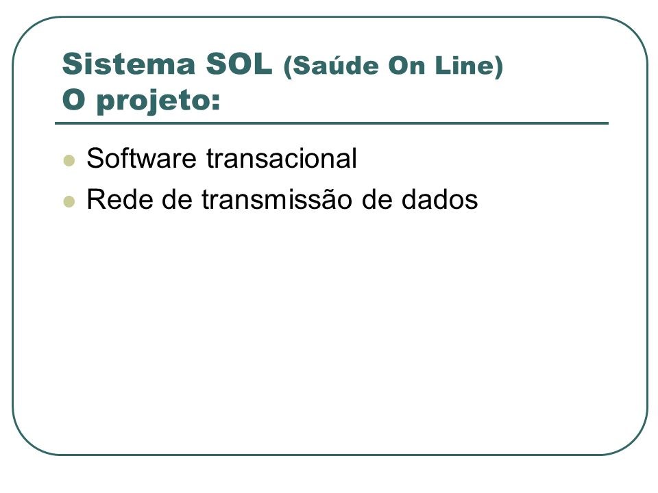 Sistema SOL (Saúde On Line) O projeto: