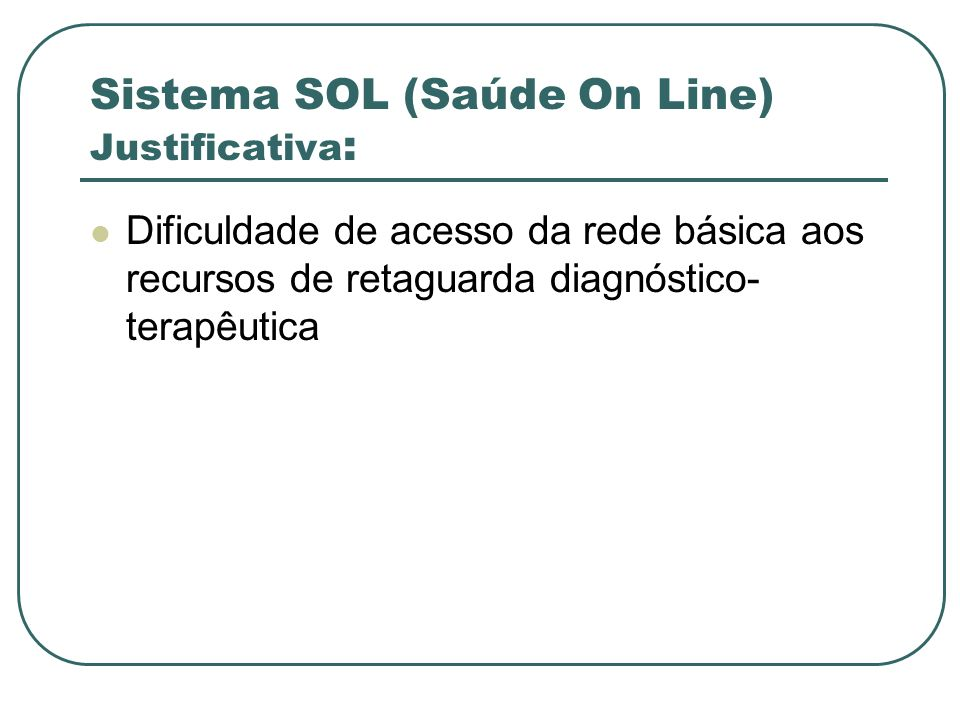 Sistema SOL (Saúde On Line) Justificativa: