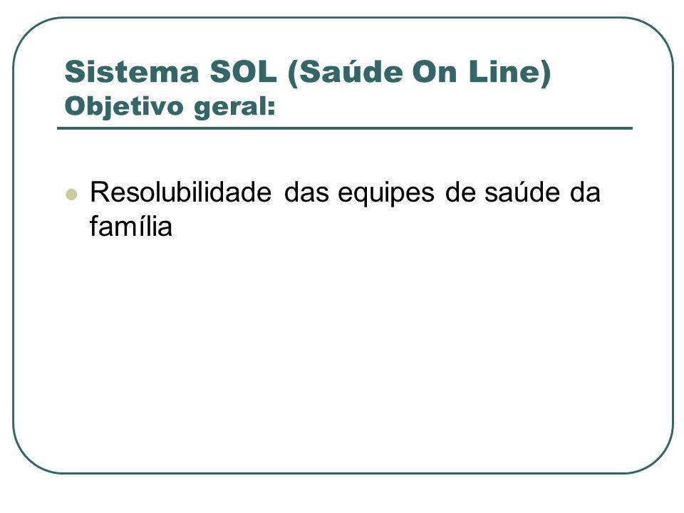 Sistema SOL (Saúde On Line) Objetivo geral: