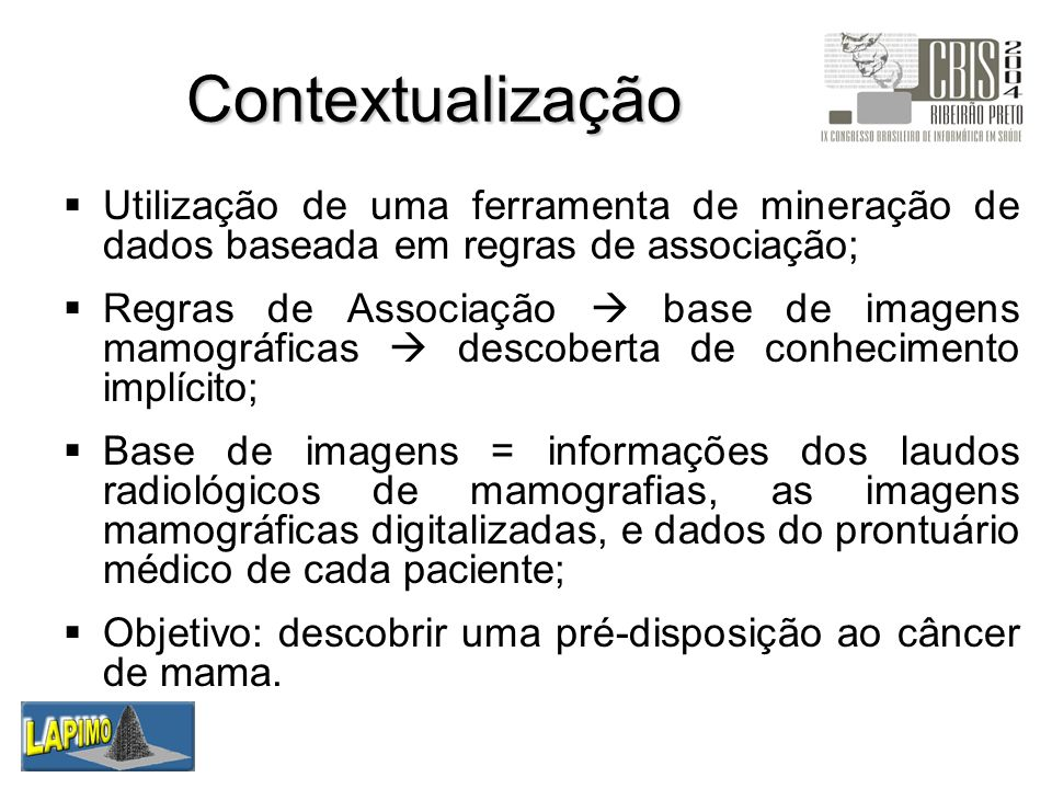 Contextualização Utilização de uma ferramenta de mineração de dados baseada em regras de associação;