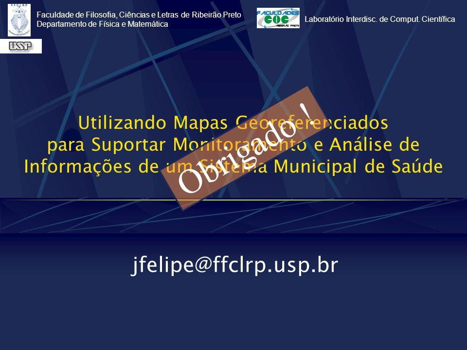 Obrigado ! jfelipe@ffclrp.usp.br