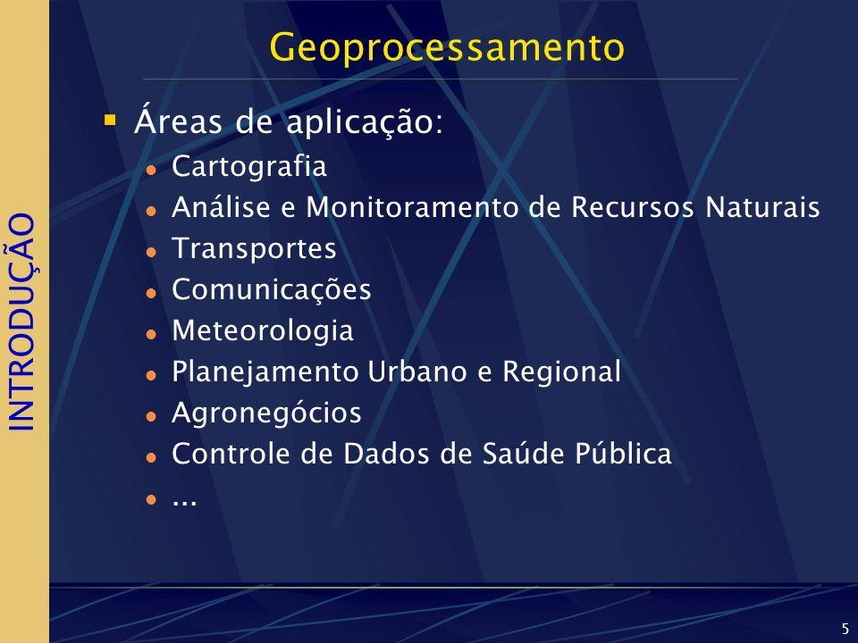 Geoprocessamento Áreas de aplicação: INTRODUÇÃO Cartografia