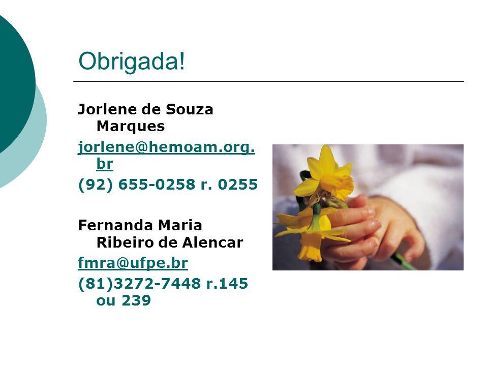 Obrigada! Jorlene de Souza Marques jorlene@hemoam.org.br